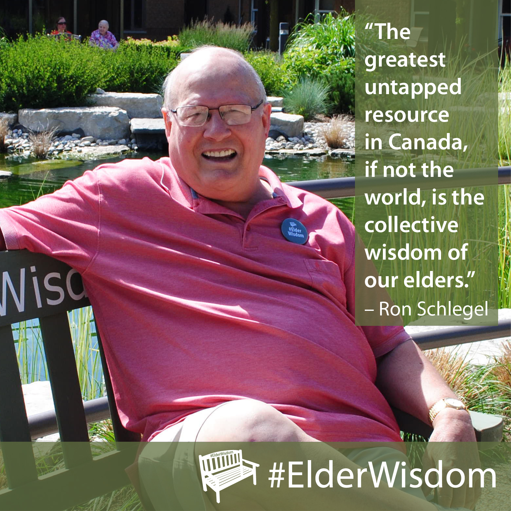 """The greatest untapped resource in Canada, if not the world, is the collective wisdom of our elders."" - Ron Schlegel"